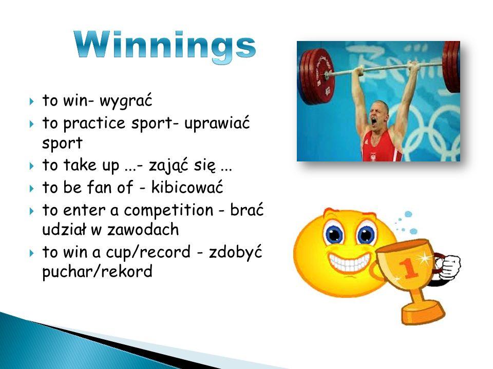 to win- wygrać to practice sport- uprawiać sport to take up...- zająć się...