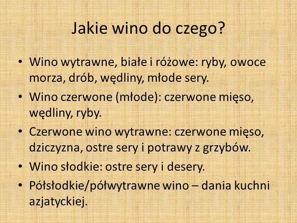 Jakie wino do czego? Wino wytrawne, białe i różowe: ryby, owoce morza, drób, wędliny, młode sery. Wino czerwone (młode): czerwone mięso, wędliny, ryby