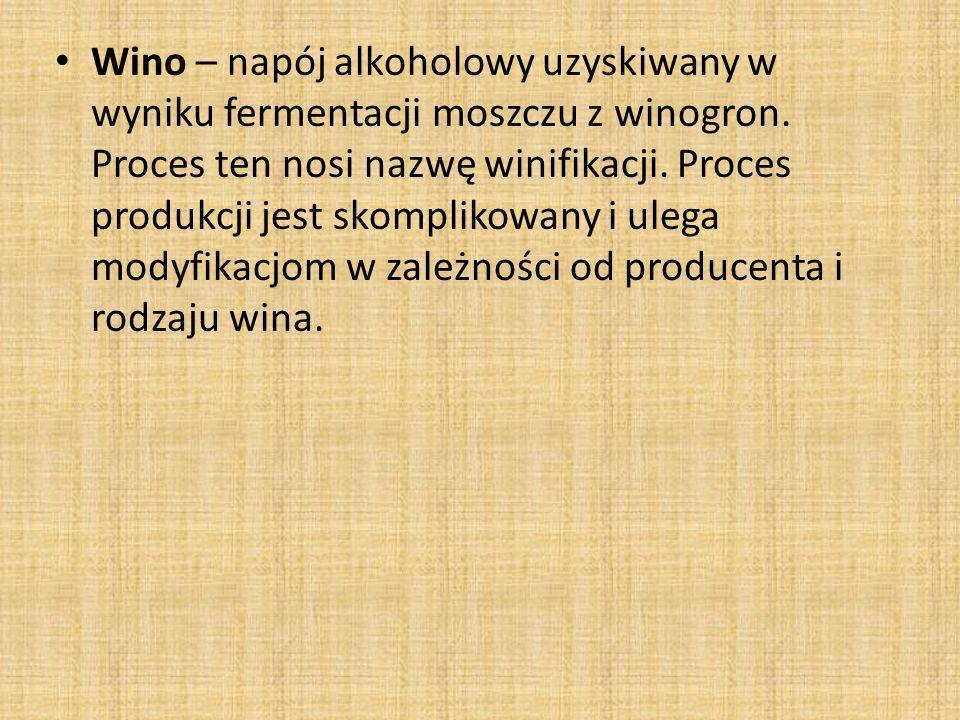 Wino – napój alkoholowy uzyskiwany w wyniku fermentacji moszczu z winogron. Proces ten nosi nazwę winifikacji. Proces produkcji jest skomplikowany i u