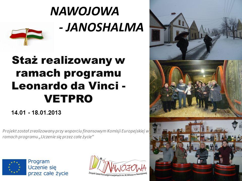 NAWOJOWA - JANOSHALMA Staż realizowany w ramach programu Leonardo da Vinci - VETPRO 14.01 - 18.01.2013 Projekt został zrealizowany przy wsparciu finansowym Komisji Europejskiej w ramach programu Uczenie się przez całe życie