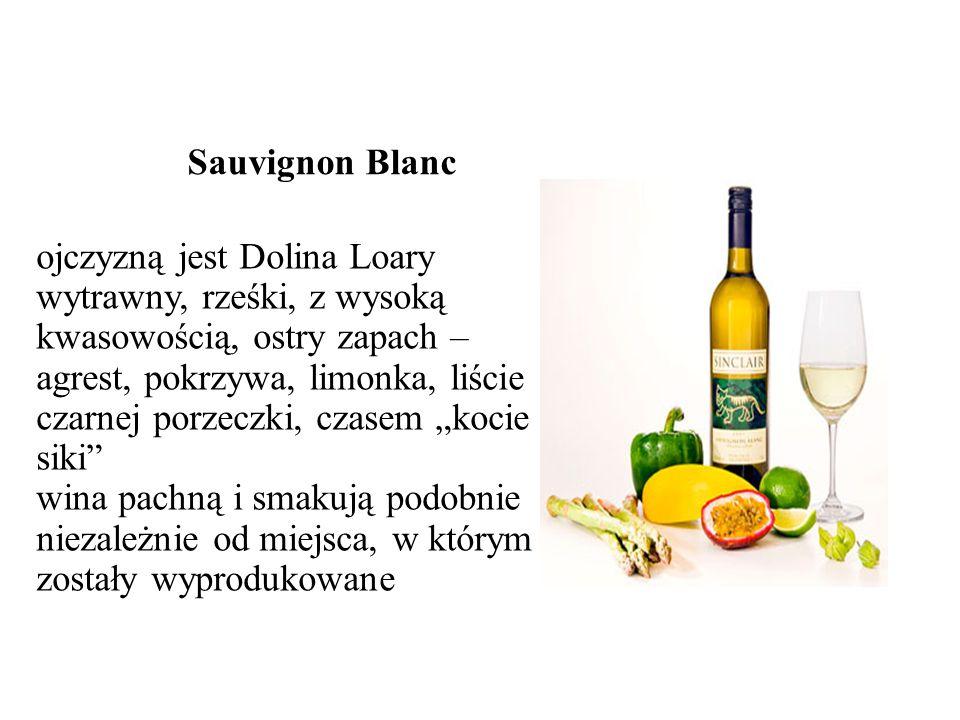 Sauvignon Blanc ojczyzną jest Dolina Loary wytrawny, rześki, z wysoką kwasowością, ostry zapach – agrest, pokrzywa, limonka, liście czarnej porzeczki, czasem kocie siki wina pachną i smakują podobnie niezależnie od miejsca, w którym zostały wyprodukowane