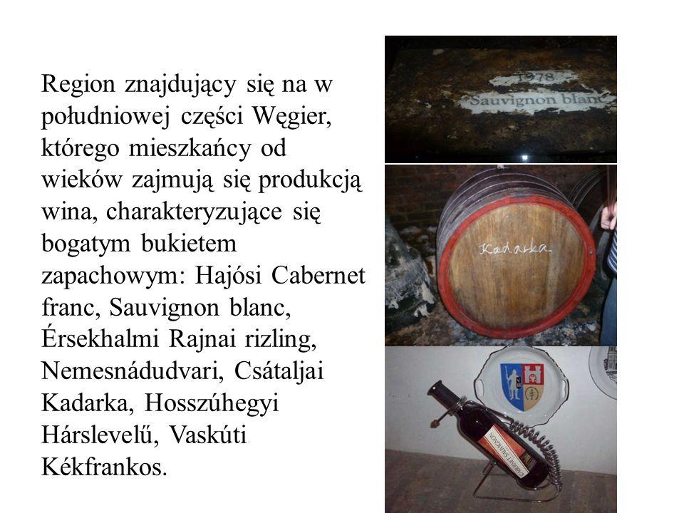Region znajdujący się na w południowej części Węgier, którego mieszkańcy od wieków zajmują się produkcją wina, charakteryzujące się bogatym bukietem zapachowym: Hajósi Cabernet franc, Sauvignon blanc, Érsekhalmi Rajnai rizling, Nemesnádudvari, Csátaljai Kadarka, Hosszúhegyi Hárslevelű, Vaskúti Kékfrankos.