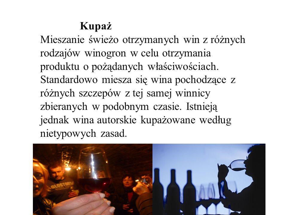 Kupaż Mieszanie świeżo otrzymanych win z różnych rodzajów winogron w celu otrzymania produktu o pożądanych właściwościach.