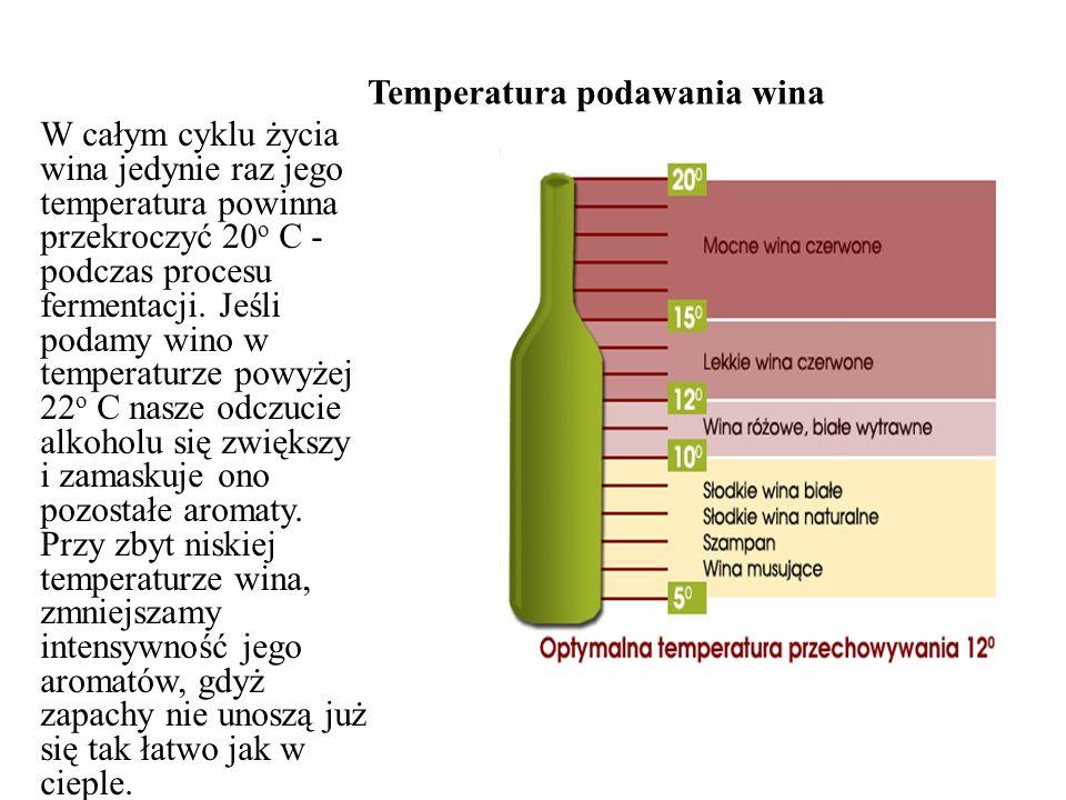 Temperatura podawania wina W całym cyklu życia wina jedynie raz jego temperatura powinna przekroczyć 20 o C - podczas procesu fermentacji.