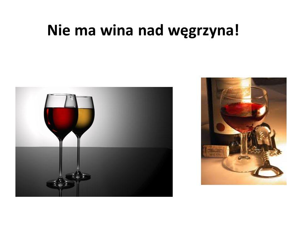 Nie ma wina nad węgrzyna!