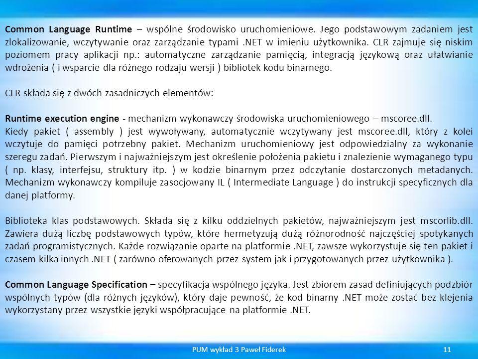 11PUM wykład 3 Paweł Fiderek Common Language Runtime – wspólne środowisko uruchomieniowe. Jego podstawowym zadaniem jest zlokalizowanie, wczytywanie o