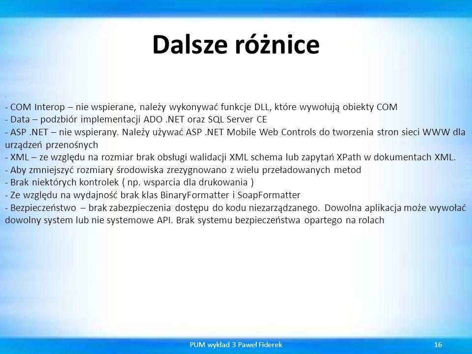 Dalsze różnice 16PUM wykład 3 Paweł Fiderek · - COM Interop – nie wspierane, należy wykonywać funkcje DLL, które wywołują obiekty COM - Data – podzbió