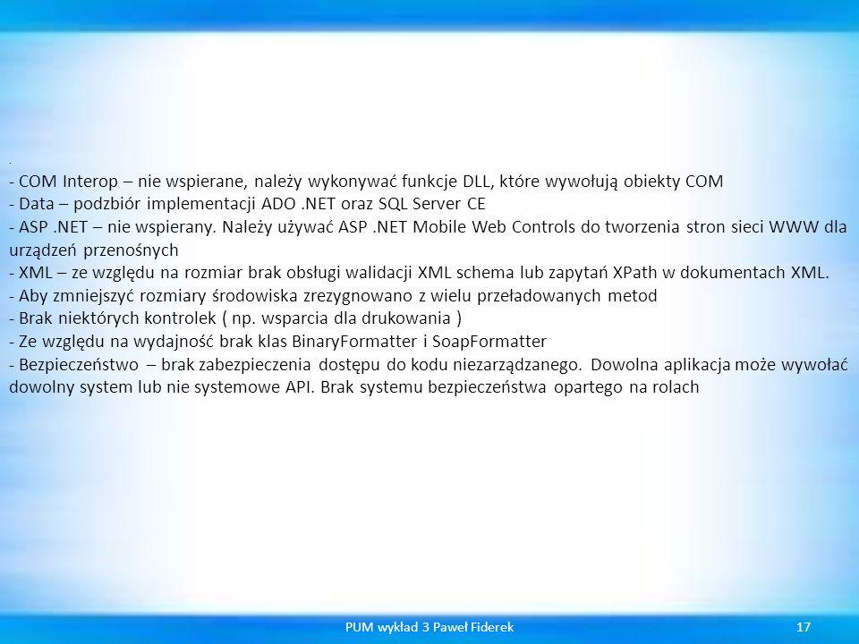 17PUM wykład 3 Paweł Fiderek · - COM Interop – nie wspierane, należy wykonywać funkcje DLL, które wywołują obiekty COM - Data – podzbiór implementacji