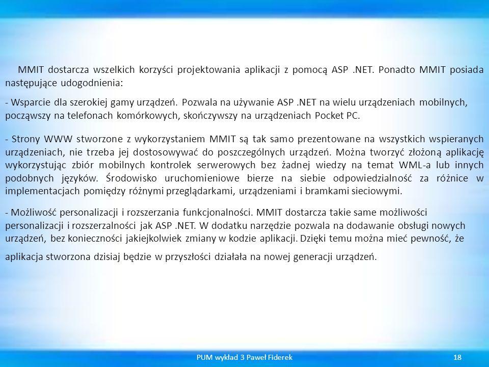 18PUM wykład 3 Paweł Fiderek MMIT dostarcza wszelkich korzyści projektowania aplikacji z pomocą ASP.NET. Ponadto MMIT posiada następujące udogodnienia