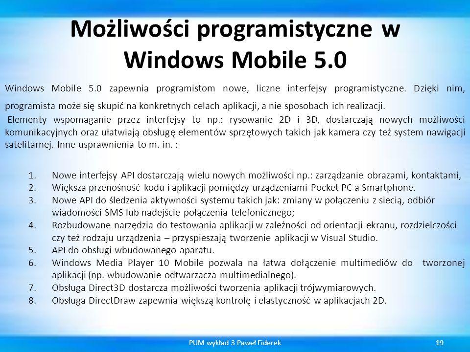 Możliwości programistyczne w Windows Mobile 5.0 19PUM wykład 3 Paweł Fiderek Windows Mobile 5.0 zapewnia programistom nowe, liczne interfejsy programi