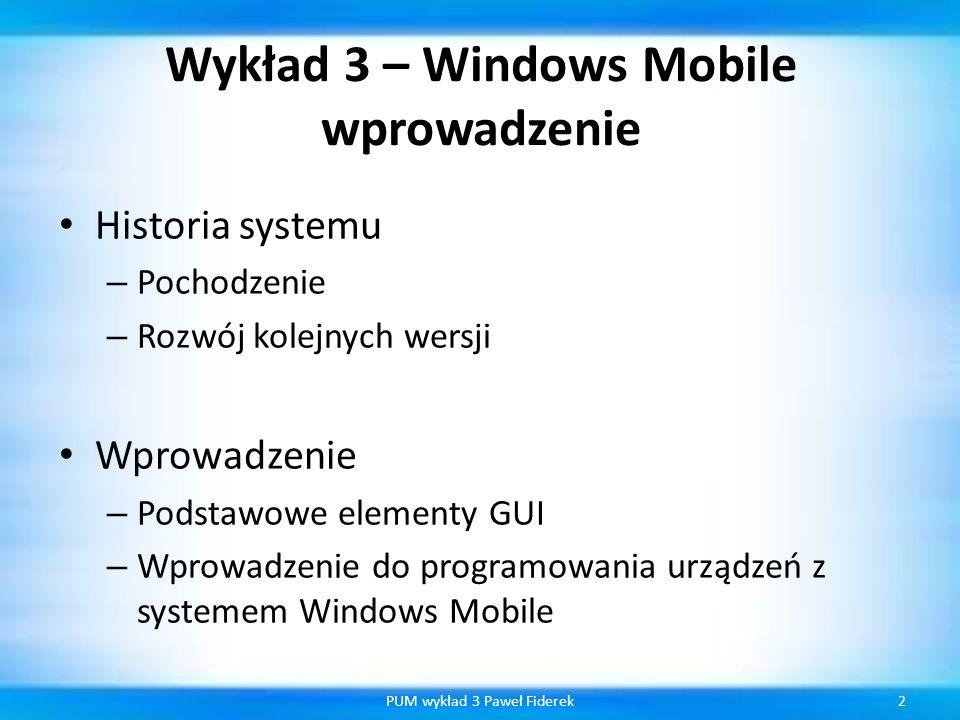 Wykład 3 – Windows Mobile wprowadzenie Historia systemu – Pochodzenie – Rozwój kolejnych wersji Wprowadzenie – Podstawowe elementy GUI – Wprowadzenie