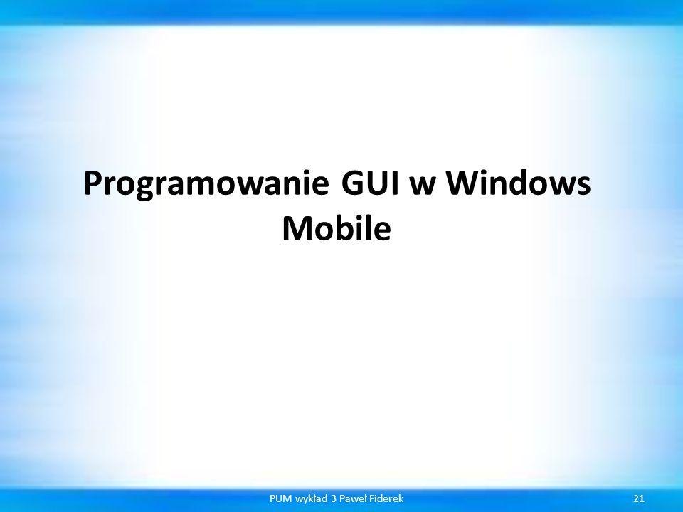 Programowanie GUI w Windows Mobile 21PUM wykład 3 Paweł Fiderek