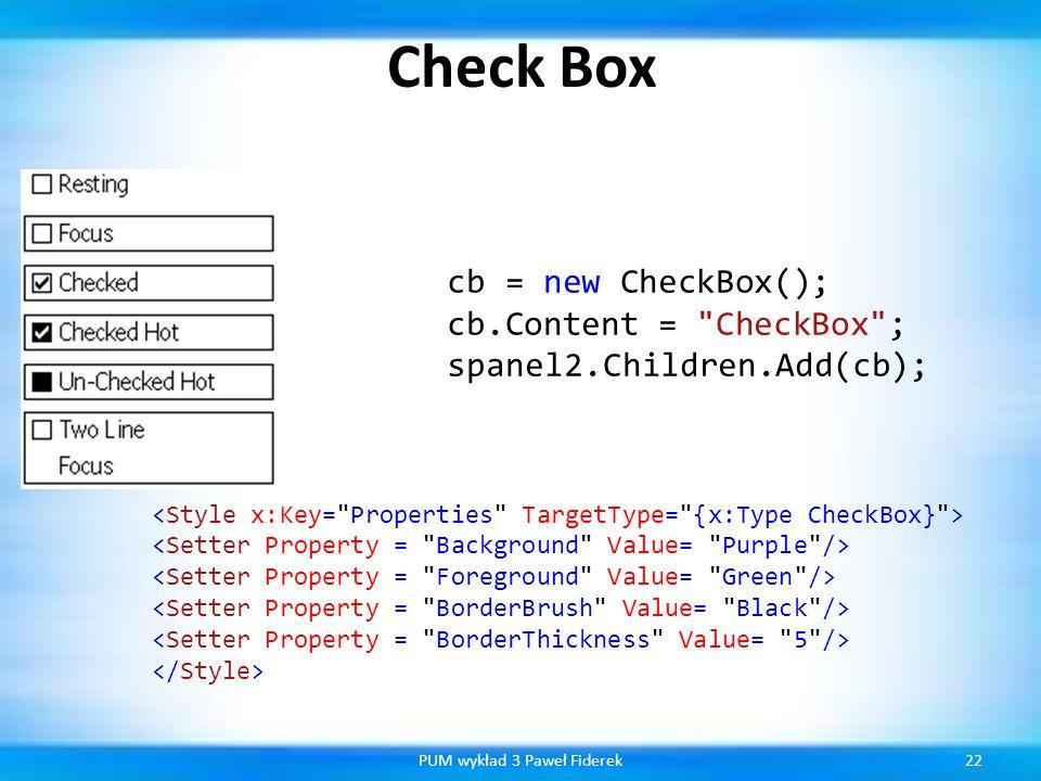 Check Box 22PUM wykład 3 Paweł Fiderek cb = new CheckBox(); cb.Content =