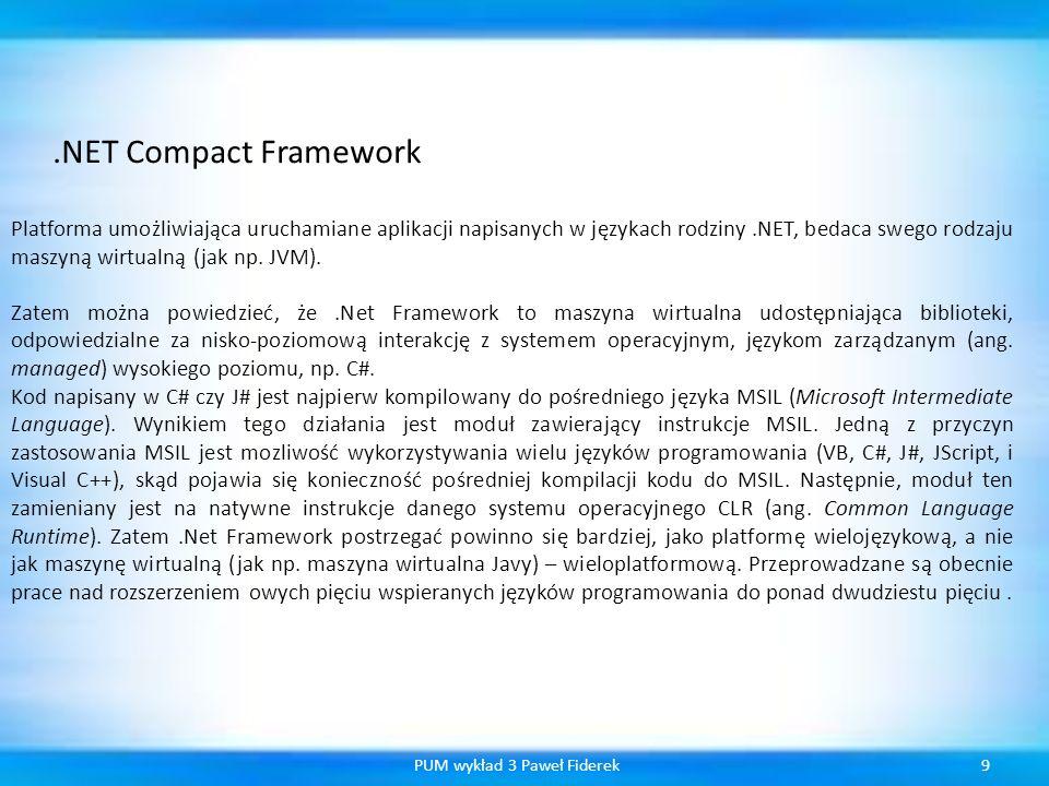 9PUM wykład 3 Paweł Fiderek.NET Compact Framework Platforma umożliwiająca uruchamiane aplikacji napisanych w językach rodziny.NET, bedaca swego rodzaj