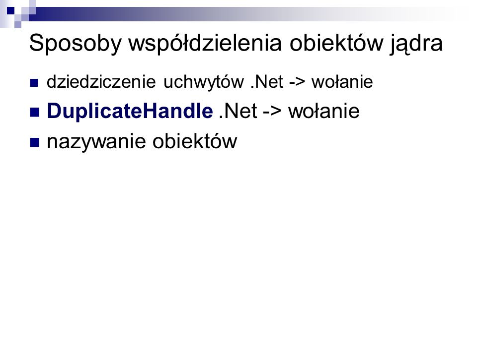 Sposoby współdzielenia obiektów jądra dziedziczenie uchwytów.Net -> wołanie DuplicateHandle.Net -> wołanie nazywanie obiektów
