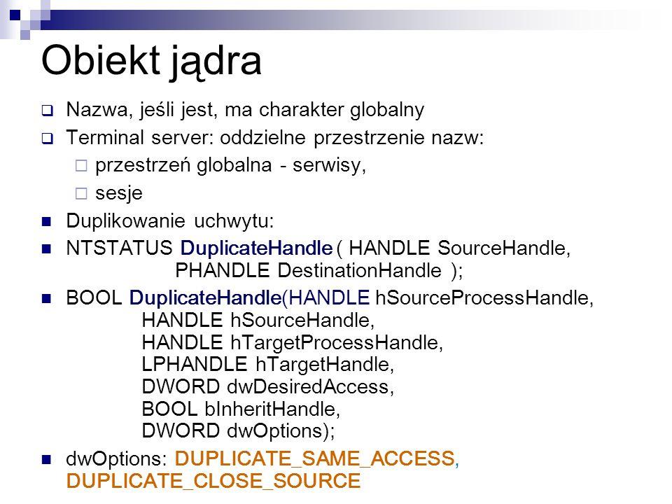 Obiekt jądra Nazwa, jeśli jest, ma charakter globalny Terminal server: oddzielne przestrzenie nazw: przestrzeń globalna - serwisy, sesje Duplikowanie