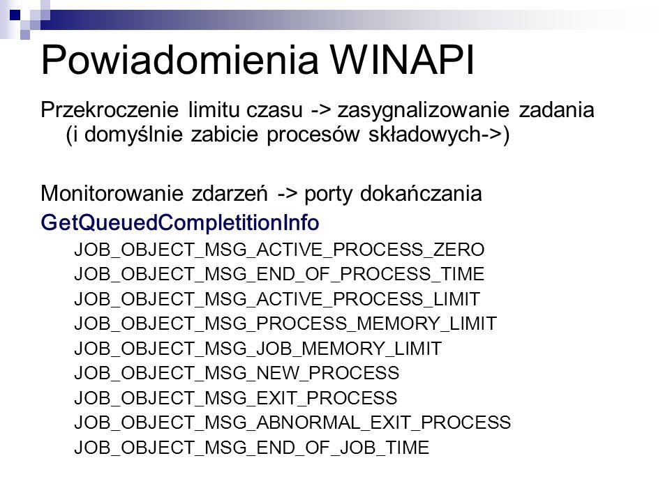 Powiadomienia WINAPI Przekroczenie limitu czasu -> zasygnalizowanie zadania (i domyślnie zabicie procesów składowych->) Monitorowanie zdarzeń -> porty