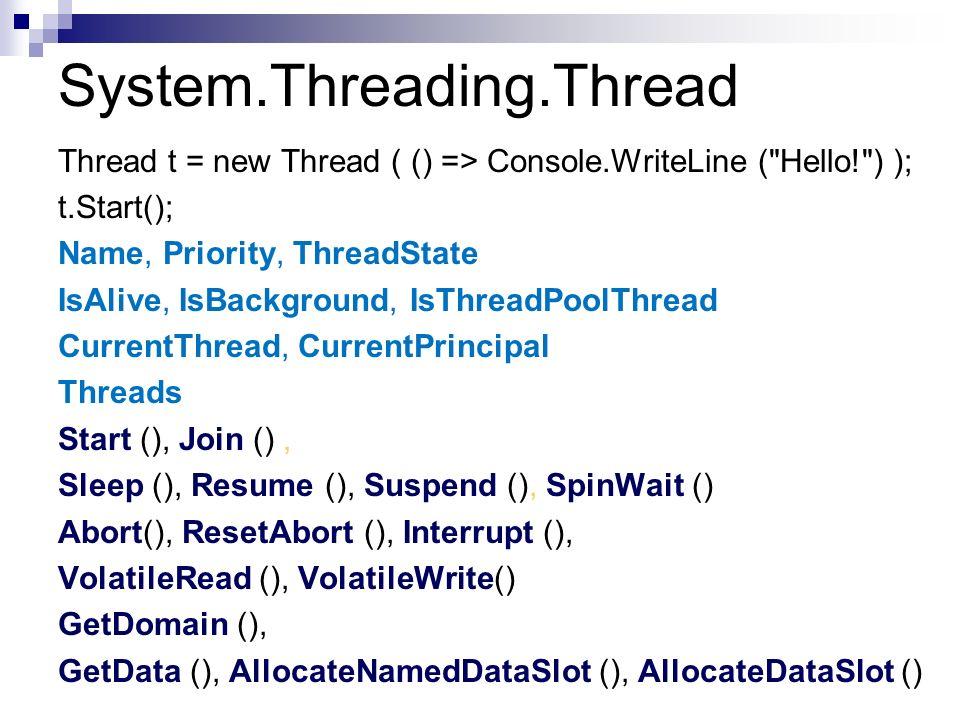 System.Threading.Thread Thread t = new Thread ( () => Console.WriteLine (