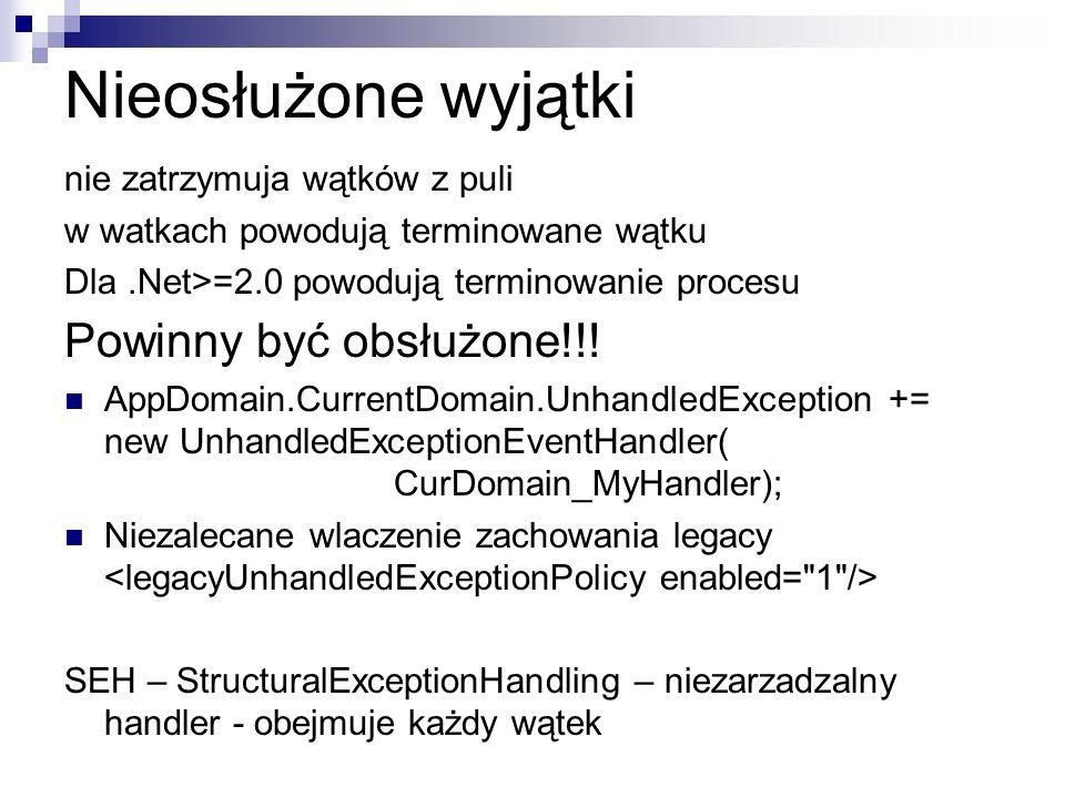 Nieosłużone wyjątki nie zatrzymuja wątków z puli w watkach powodują terminowane wątku Dla.Net>=2.0 powodują terminowanie procesu Powinny być obsłużone
