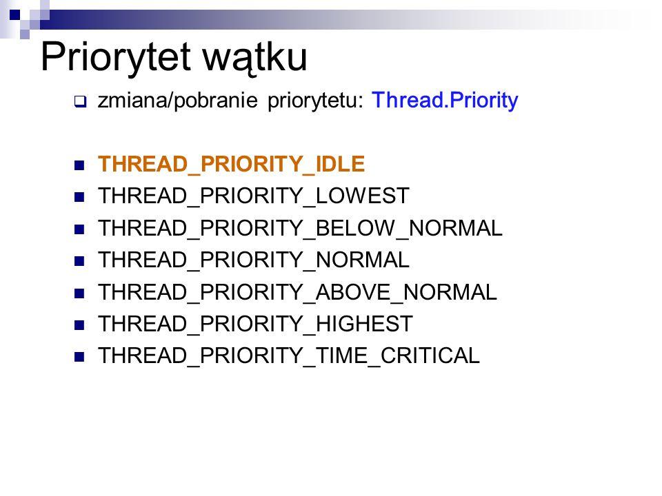 Priorytet wątku zmiana/pobranie priorytetu: Thread.Priority THREAD_PRIORITY_IDLE THREAD_PRIORITY_LOWEST THREAD_PRIORITY_BELOW_NORMAL THREAD_PRIORITY_N