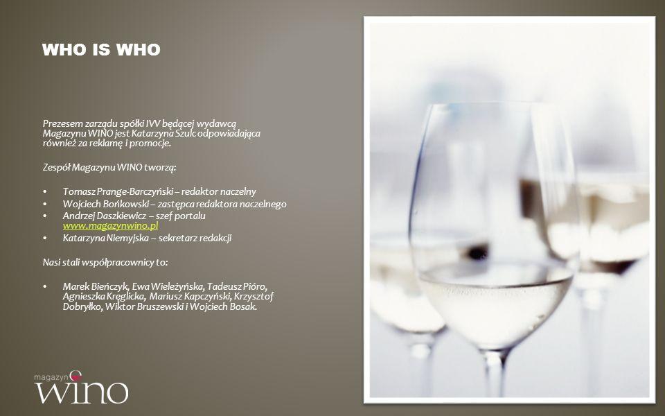 WHO IS WHO Prezesem zarządu spółki IVV będącej wydawcą Magazynu WINO jest Katarzyna Szulc odpowiadająca również za reklamę i promocje. Zespół Magazynu