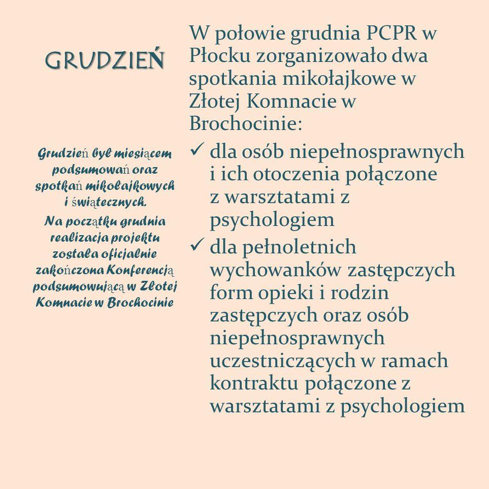 GRUDZIEŃ W połowie grudnia PCPR w Płocku zorganizowało dwa spotkania mikołajkowe w Złotej Komnacie w Brochocinie: dla osób niepełnosprawnych i ich oto