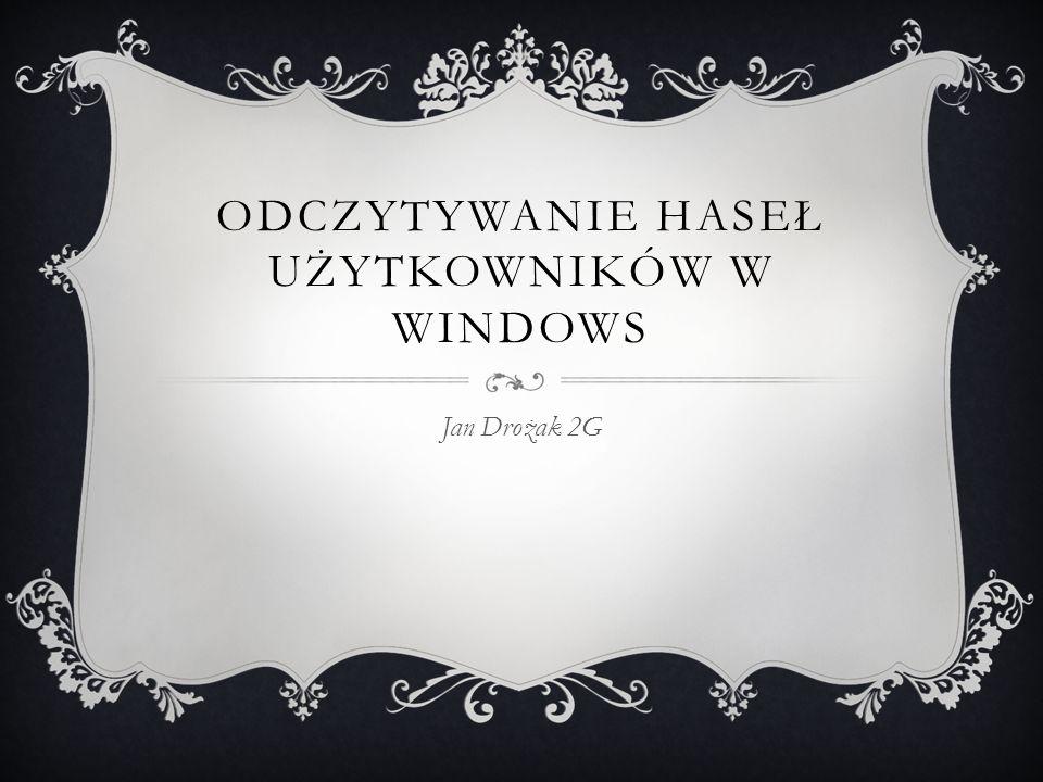 ODCZYTYWANIE HASEŁ UŻYTKOWNIKÓW W WINDOWS Jan Drożak 2G