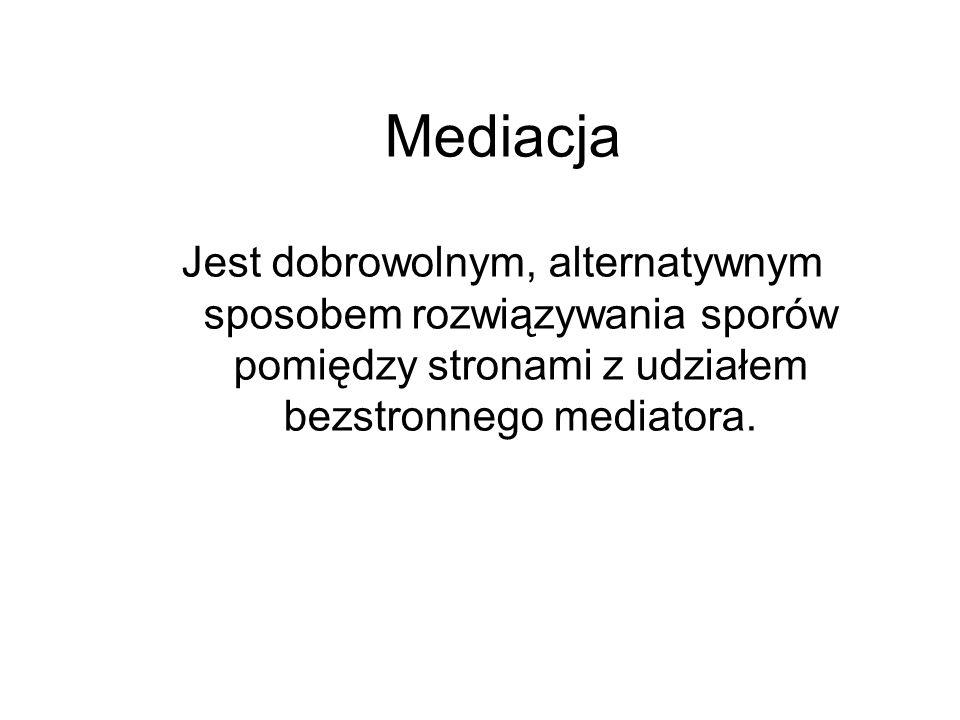 Mediacja Jest dobrowolnym, alternatywnym sposobem rozwiązywania sporów pomiędzy stronami z udziałem bezstronnego mediatora.