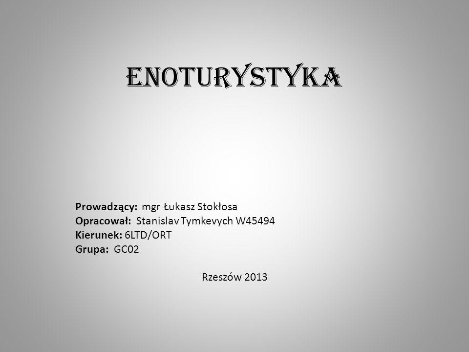 Enoturystyka Prowadzący: mgr Łukasz Stokłosa Opracował: Stanislav Tymkevych W45494 Kierunek: 6LTD/ORT Grupa: GC02 Rzeszów 2013