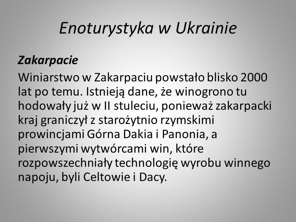 Enoturystyka w Ukrainie Zakarpacie Winiarstwo w Zakarpaciu powstało blisko 2000 lat po temu. Istnieją dane, że winogrono tu hodowały już w ІІ stuleciu
