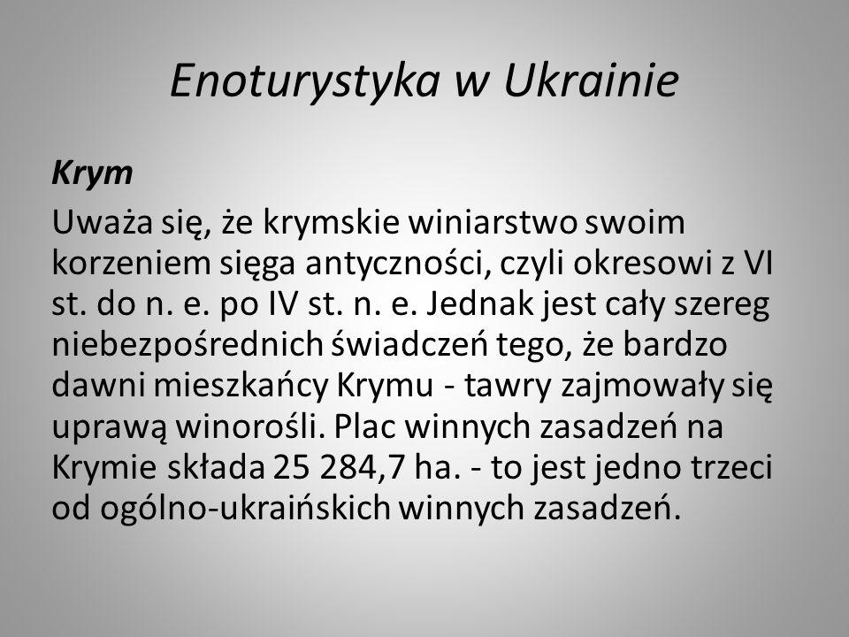 Enoturystyka w Ukrainie Krym Uważa się, że krymskie winiarstwo swoim korzeniem sięga antyczności, czyli okresowi z VI st.