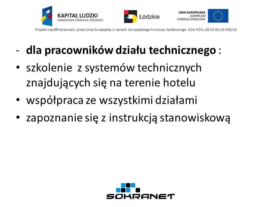 -dla pracowników działu technicznego : szkolenie z systemów technicznych znajdujących się na terenie hotelu współpraca ze wszystkimi działami zapoznanie się z instrukcją stanowiskową Projekt współfinansowany przez Unię Europejską w ramach Europejskiego Funduszu Społecznego UDA-POKL.09.03.00-10-038/10