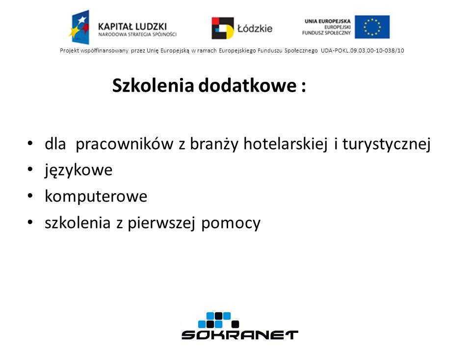 Szkolenia dodatkowe : dla pracowników z branży hotelarskiej i turystycznej językowe komputerowe szkolenia z pierwszej pomocy Projekt współfinansowany przez Unię Europejską w ramach Europejskiego Funduszu Społecznego UDA-POKL.09.03.00-10-038/10