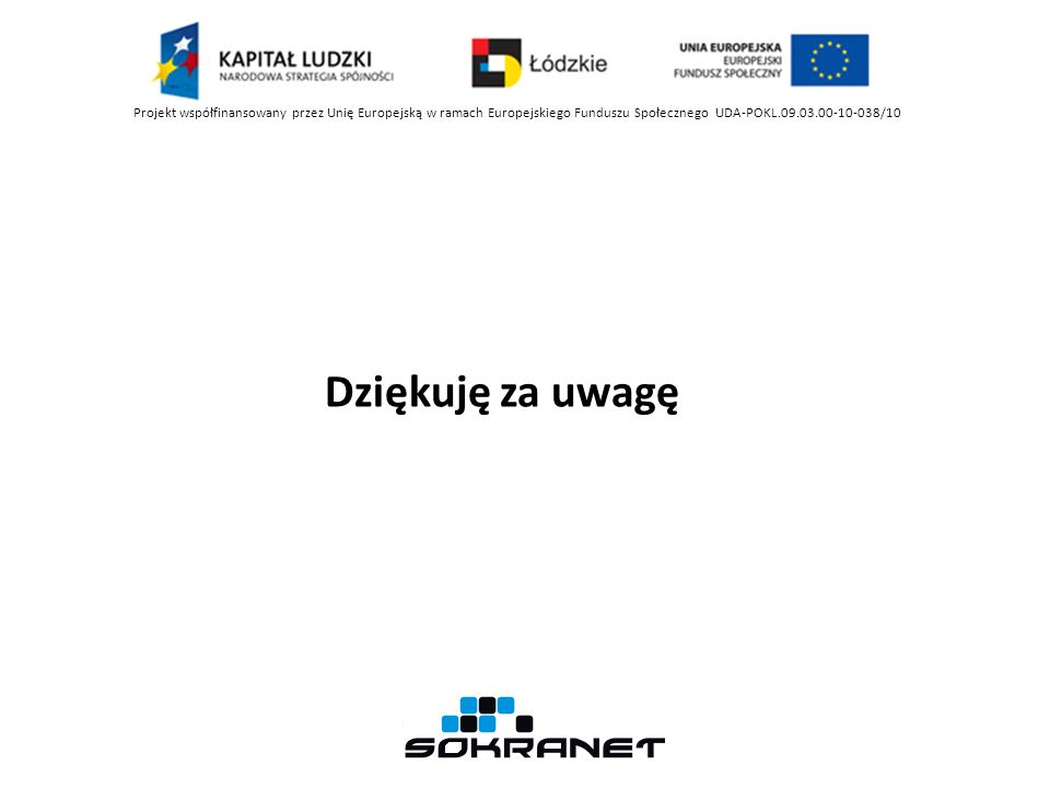 Dziękuję za uwagę Projekt współfinansowany przez Unię Europejską w ramach Europejskiego Funduszu Społecznego UDA-POKL.09.03.00-10-038/10
