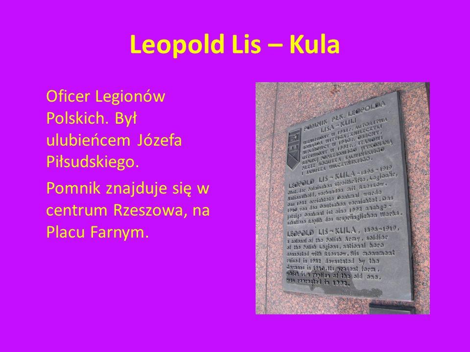 Leopold Lis – Kula Pułkownik Leopold Lis-Kula urodził się 11 listopada 1896 r. w Kosinie pod Łańcutem. Zginął 7 marca 1919 r. pod Torczynem. Pułkownik