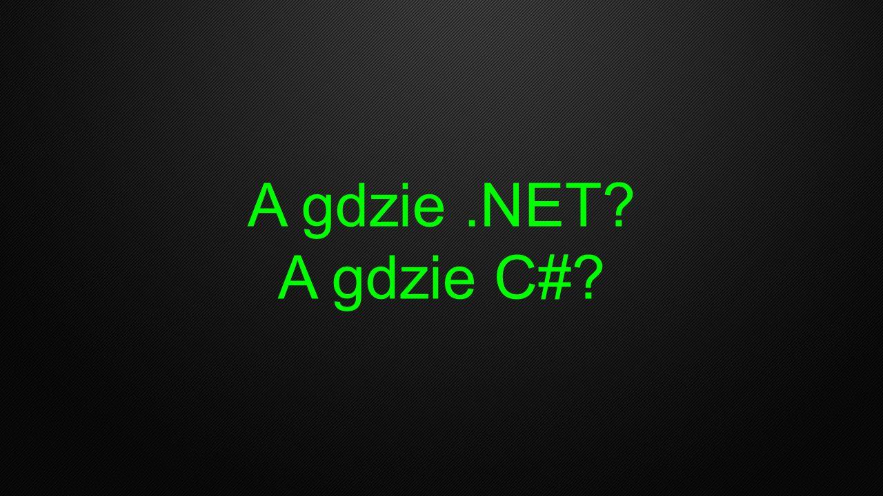 A gdzie.NET? A gdzie C#?