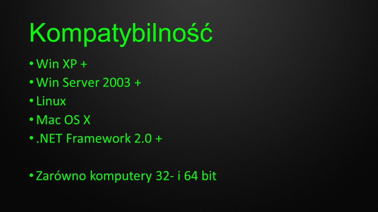 Kompatybilność Win XP + Win Server 2003 + Linux Mac OS X.NET Framework 2.0 + Zarówno komputery 32- i 64 bit