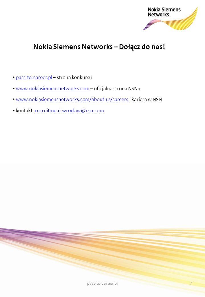 Nokia Siemens Networks – Dołącz do nas! pass-to-career.pl – strona konkursupass-to-career.pl www.nokiasiemensnetworks.com – oficjalna strona NSNuwww.n