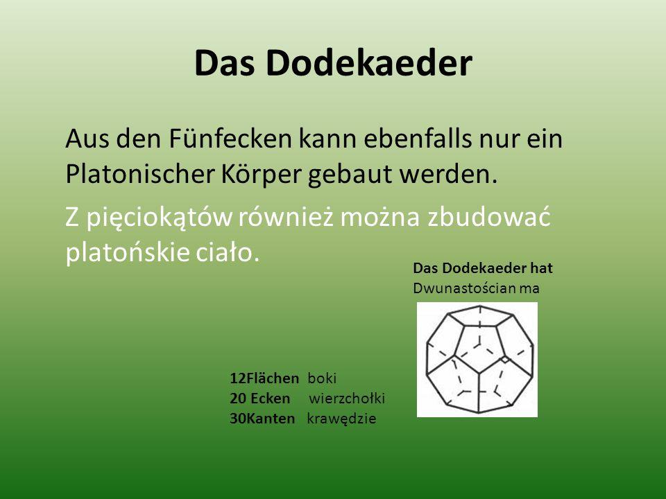 Das Dodekaeder Aus den Fünfecken kann ebenfalls nur ein Platonischer Körper gebaut werden. Z pięciokątów również można zbudować platońskie ciało. Das
