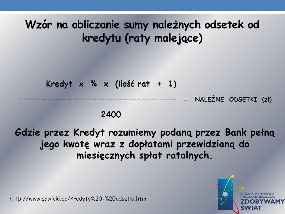 Wzór na obliczanie sumy należnych odsetek od kredytu (raty malejące) Kredyt x % x (ilość rat + 1) -------------------------------------------- = NALEŻ