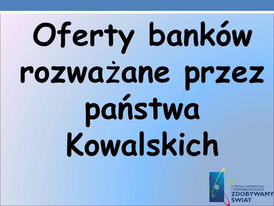 Oferty banków rozważane przez państwa Kowalskich