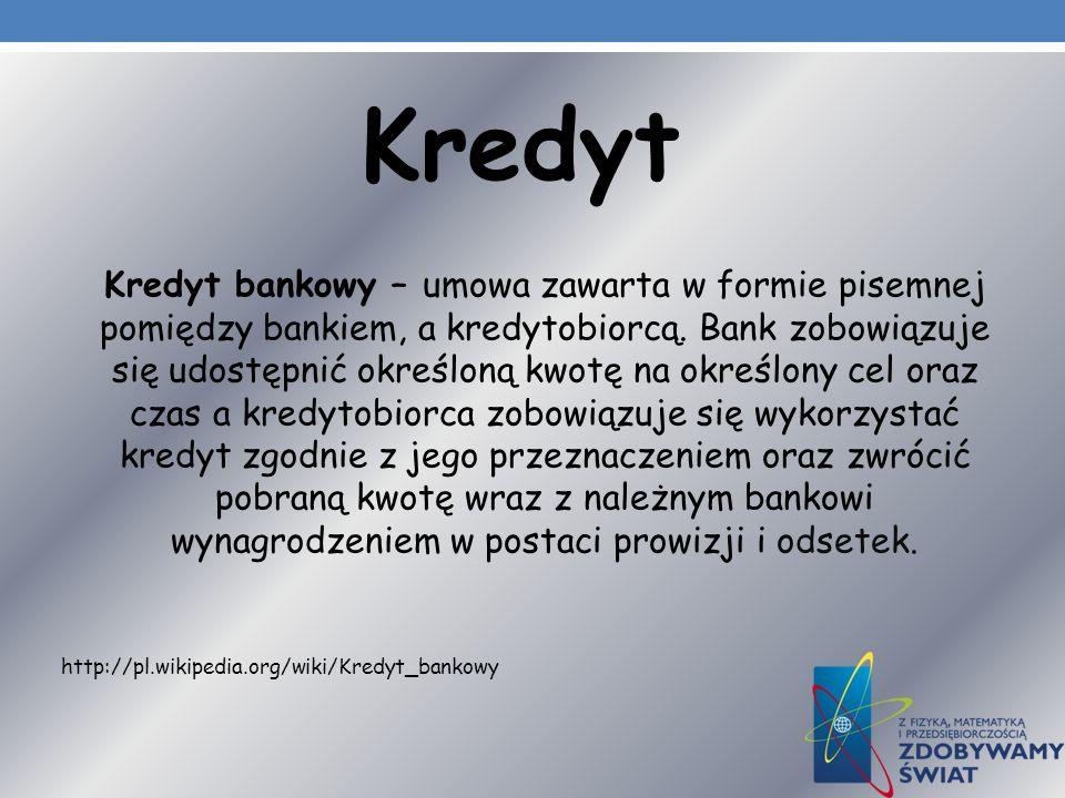 Kredyt Kredyt bankowy – umowa zawarta w formie pisemnej pomiędzy bankiem, a kredytobiorcą. Bank zobowiązuje się udostępnić określoną kwotę na określon