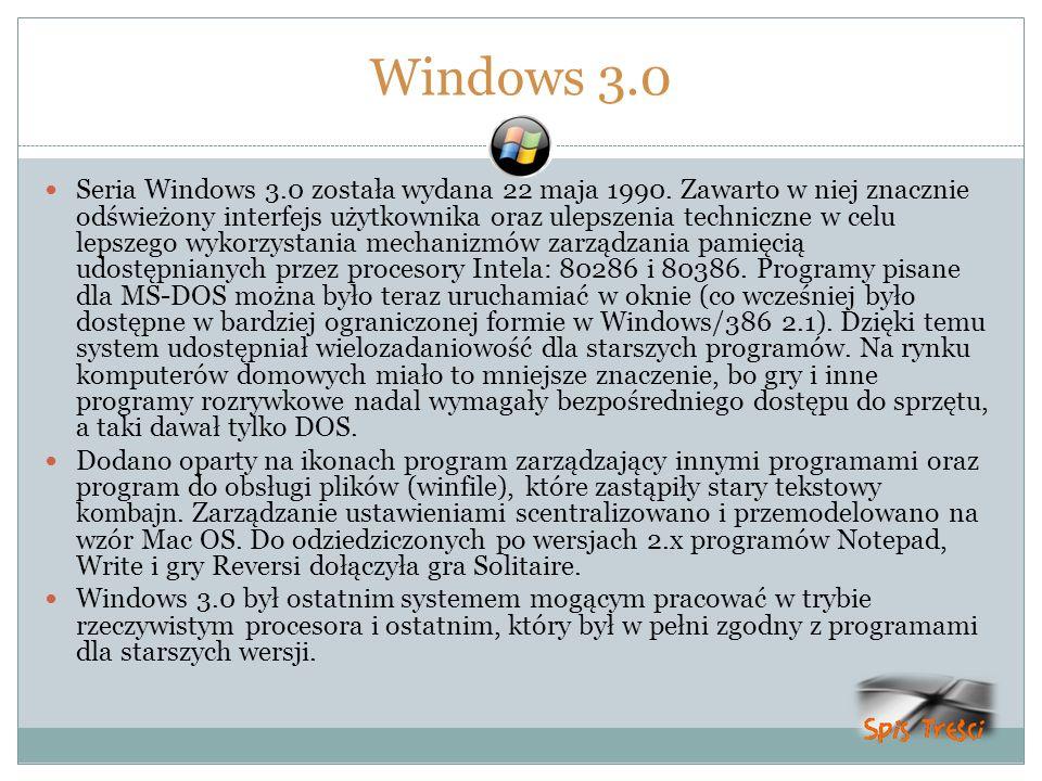 Windows 3.0 Seria Windows 3.0 została wydana 22 maja 1990. Zawarto w niej znacznie odświeżony interfejs użytkownika oraz ulepszenia techniczne w celu