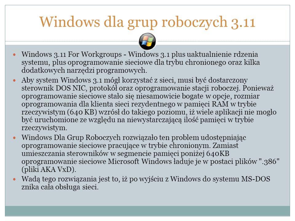 Windows dla grup roboczych 3.11 Windows 3.11 For Workgroups - Windows 3.1 plus uaktualnienie rdzenia systemu, plus oprogramowanie sieciowe dla trybu c