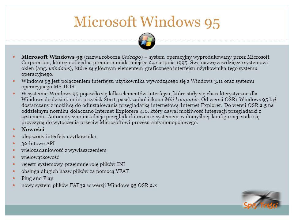 Microsoft Windows 95 Microsoft Windows 95 (nazwa robocza Chicago) – system operacyjny wyprodukowany przez Microsoft Corporation, którego oficjalna pre