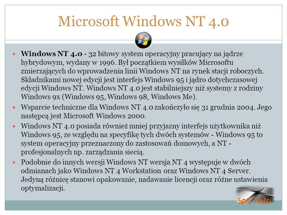 Microsoft Windows NT 4.0 Windows NT 4.0 - 32 bitowy system operacyjny pracujący na jądrze hybrydowym, wydany w 1996. Był początkiem wysiłków Microsoft