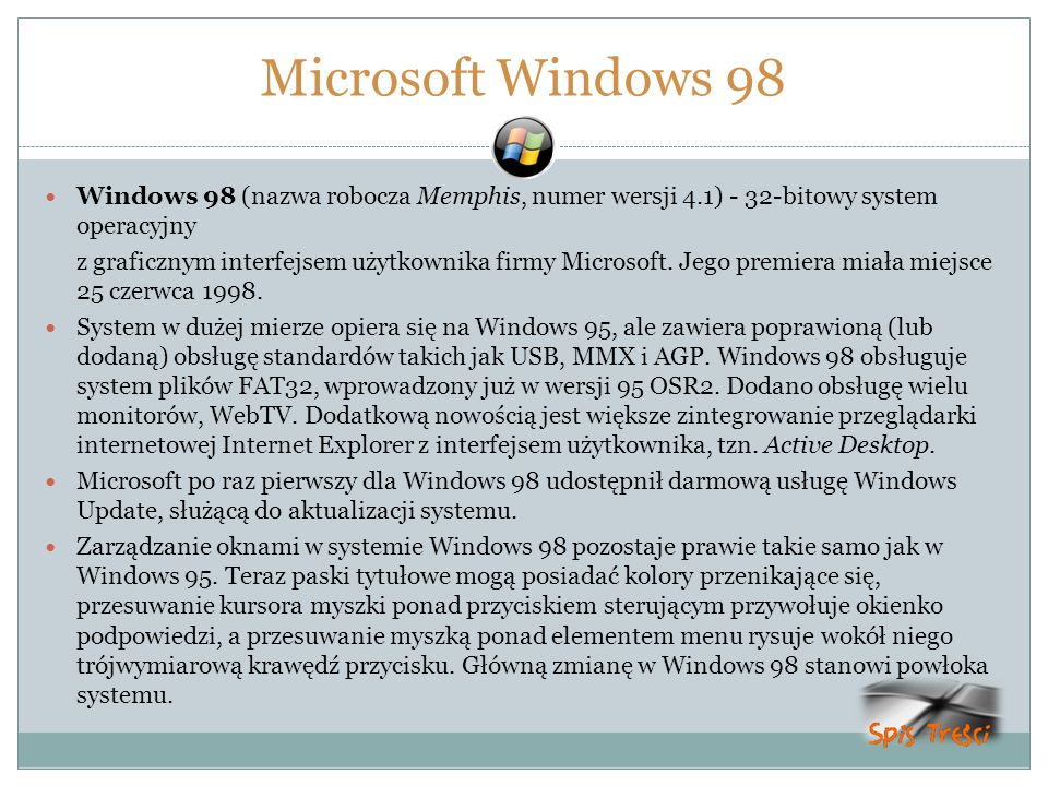 Microsoft Windows 98 Windows 98 (nazwa robocza Memphis, numer wersji 4.1) - 32-bitowy system operacyjny z graficznym interfejsem użytkownika firmy Mic
