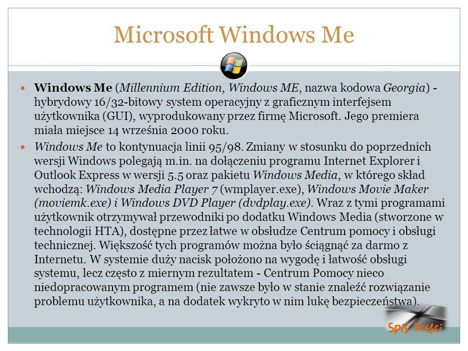 Microsoft Windows Me Windows Me (Millennium Edition, Windows ME, nazwa kodowa Georgia) - hybrydowy 16/32-bitowy system operacyjny z graficznym interfe
