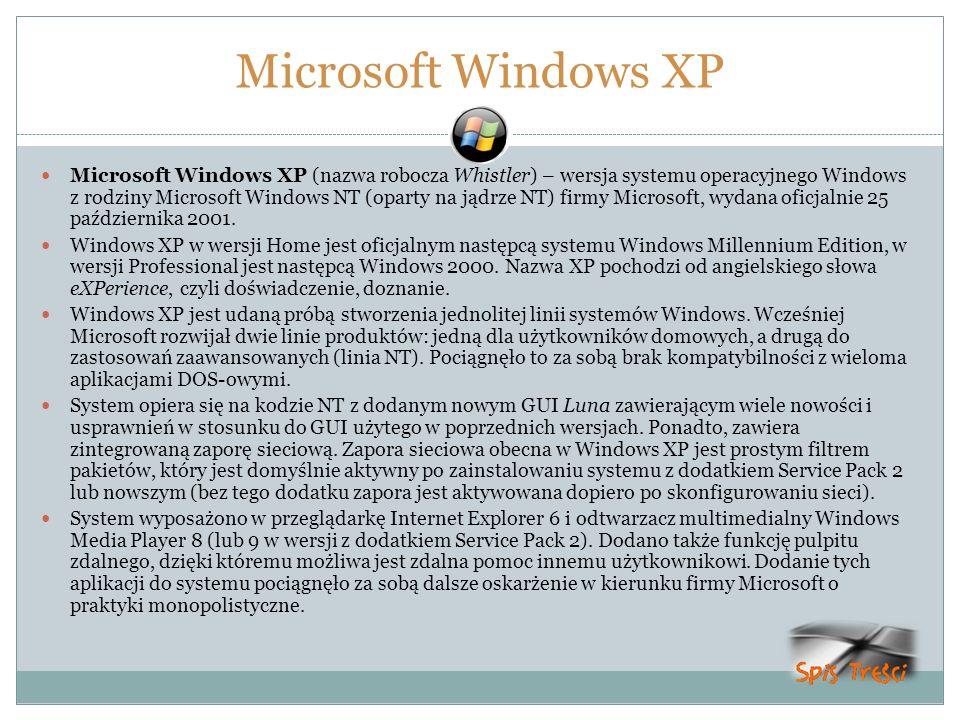 Microsoft Windows XP Microsoft Windows XP (nazwa robocza Whistler) – wersja systemu operacyjnego Windows z rodziny Microsoft Windows NT (oparty na jąd