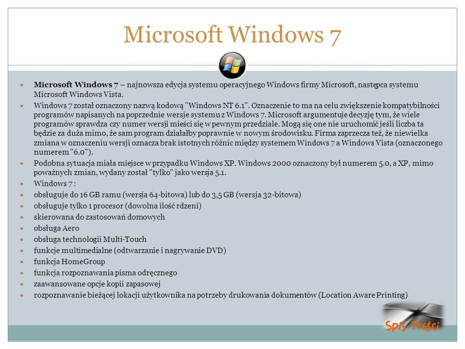 Microsoft Windows 7 Microsoft Windows 7 – najnowsza edycja systemu operacyjnego Windows firmy Microsoft, następca systemu Microsoft Windows Vista. Win